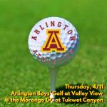 Thursday, 4/11: Arlington Boys' Varsity Golf vs. Valley View at Morongo G.C. at Tukwet Canyon – 3:15 p.m.