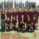 Wednesday, 5/1: CiF Division III Boys' Tennis First Round at Arroyo H.S. – 3 p.m.