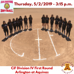 Thursday, 5/2: CiF Division IV Softball First Round Game –  Aquinas 4 – Arlington 3.