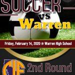 CIF 2nd round Boys Soccer @ Warren High School 3:00PM Feb. 14th