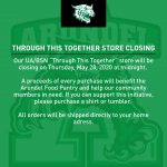 Through This Together Store Closes 5/28/20 at Midnight