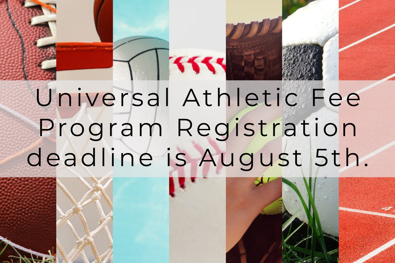 Universal Athletic Fee Program registration deadline is August 5th.