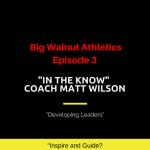 Big Walnut Athletics -In the Know – Episode 3 – Coach Matt Wilson