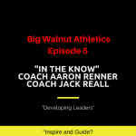 Big Walnut Athletics – In the Know – Episode 5 – Coaches Aaron Renner and Jack Reall