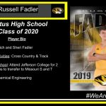 Parents' Names: Rich and Sheri Fadler FHS Clubs and Activities: Cross Country & Track Plans after High School: Attend Jefferson College for 2 years with intentions to transfer to Missouri S and T Intended Major: Chemical Engineering