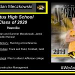 Parents' Names: Dan and Summer Meczkowski, Jamie Meczkowski and Bobbi Henson Career Highlight/Memory: Running at Conference FHS Clubs and Activities: Track and Field, Football, Gold and Black Pack Plans after High School: Plan to attend Jefferson college for 2 years Intended Major: Construction Management