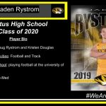 Parents' Names: Doug Rystrom and Kristen Douglas FHS Clubs and Activities: Football and Track Plans after High School: playing football at the university of Wisconsin-Eau Intended Major: Pre-Med