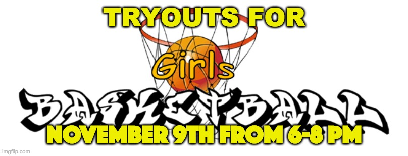 Girls Basketball Tryouts Nov 9th from 6-8 pm