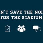 Dont Save the Noise for the Stadium