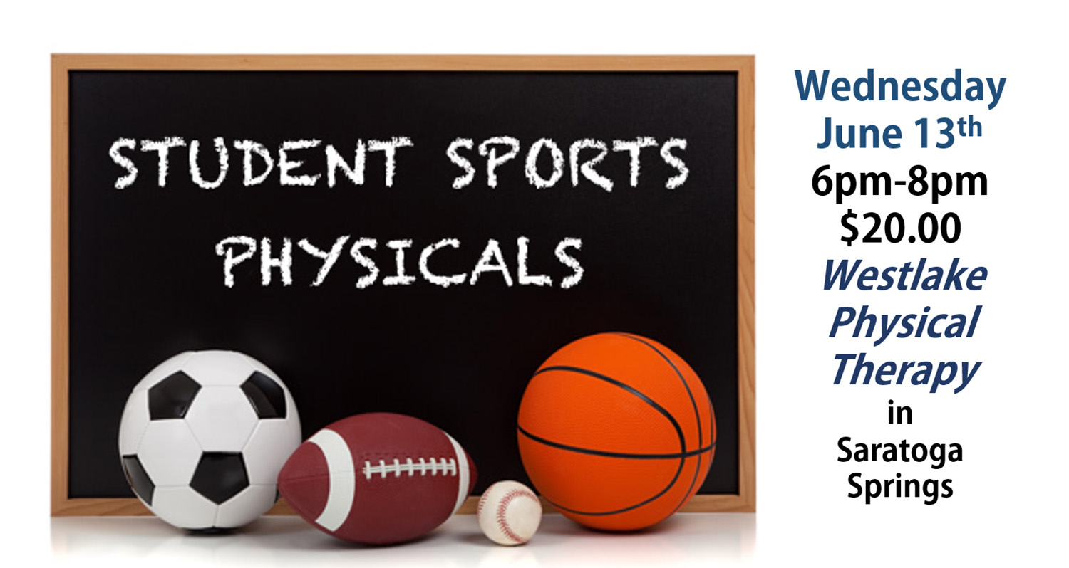 Athletic Physicals , June 13th 6pm @ Westlake Physical Therapy in Saratoga Springs