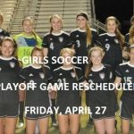 Girls Playoff Game Moved to Friday, 4/27 at 6 pm