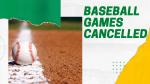Baseball Games Cancelled