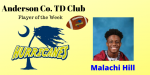 Malachi Hill -Offensive Player of the Week by the Anderson TD Club