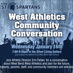Come join Ms. Felber and the West Bend West Athletic Department for a Community Conversation at 7:00 pm on Wednesday, January 16th in the Silver Lining Gallery