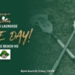 Men's Lacrosse – Game Day at Myrtle Beach HS!