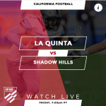 Livestreaming available for La Quinta vs Shadow Hills Football Game