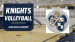 Save the Date – Lady Knights Volleyball Skills Academy – July  20-22, 2020