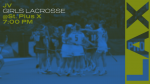 GAME DAY: Girls LAX Battles St. Pius