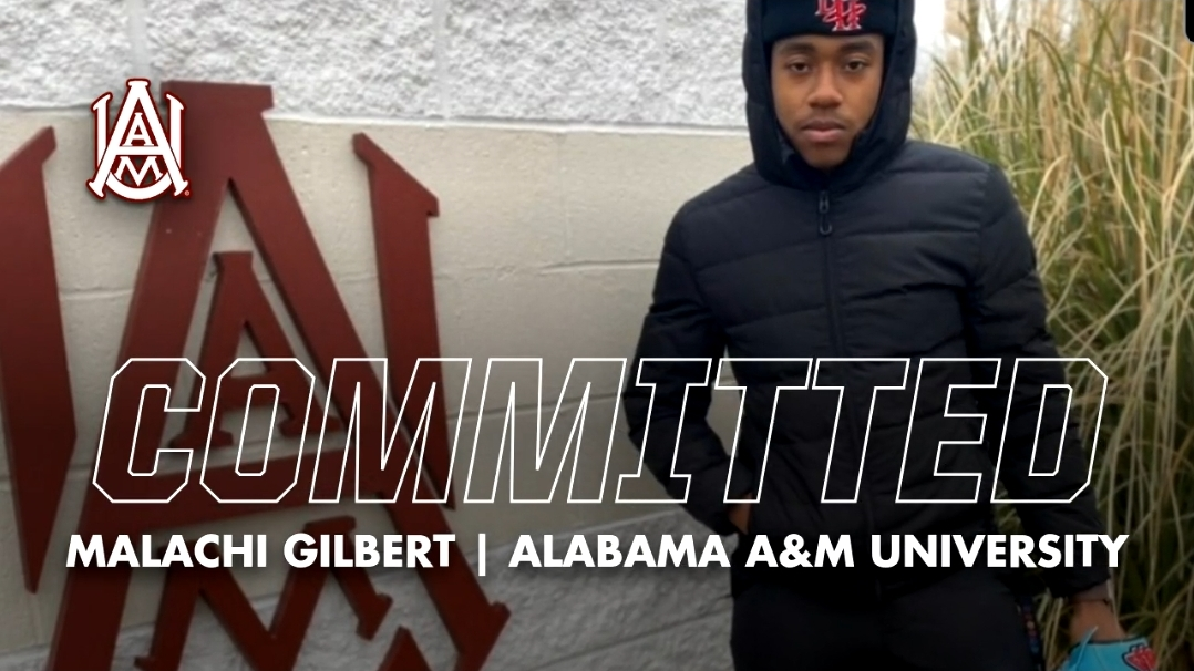 MALACHI GILBERT COMMITS TO ALABAMA A&M UNIVERSITY