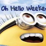 The Weekend Ahead!