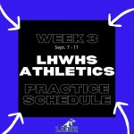 Week 3 (Sept. 7 – 11) Practice Schedule for LHWHS Athletics