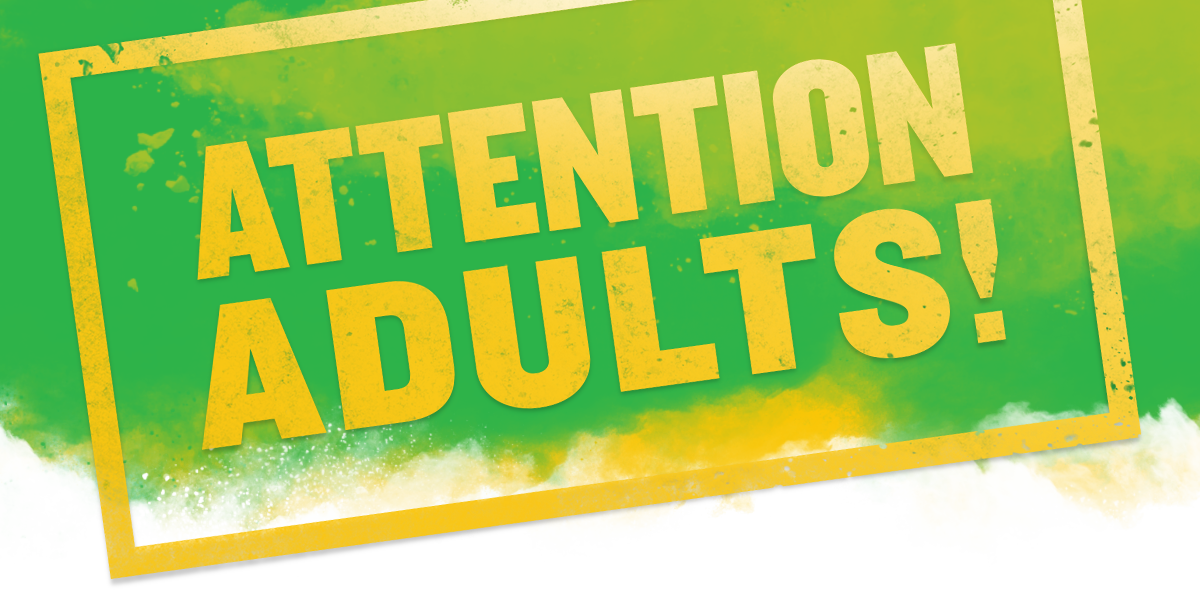 ATTENTION ADULTS!