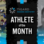 The Tigard Modern Dentistry January Athlete of the Month is…
