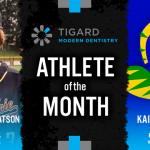 The Tigard Modern Dentistry February Athlete of the Month is…