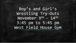 Girl's and Boy's Wrestling Try-Outs November 9th to 14th. 3:45 to 5:45