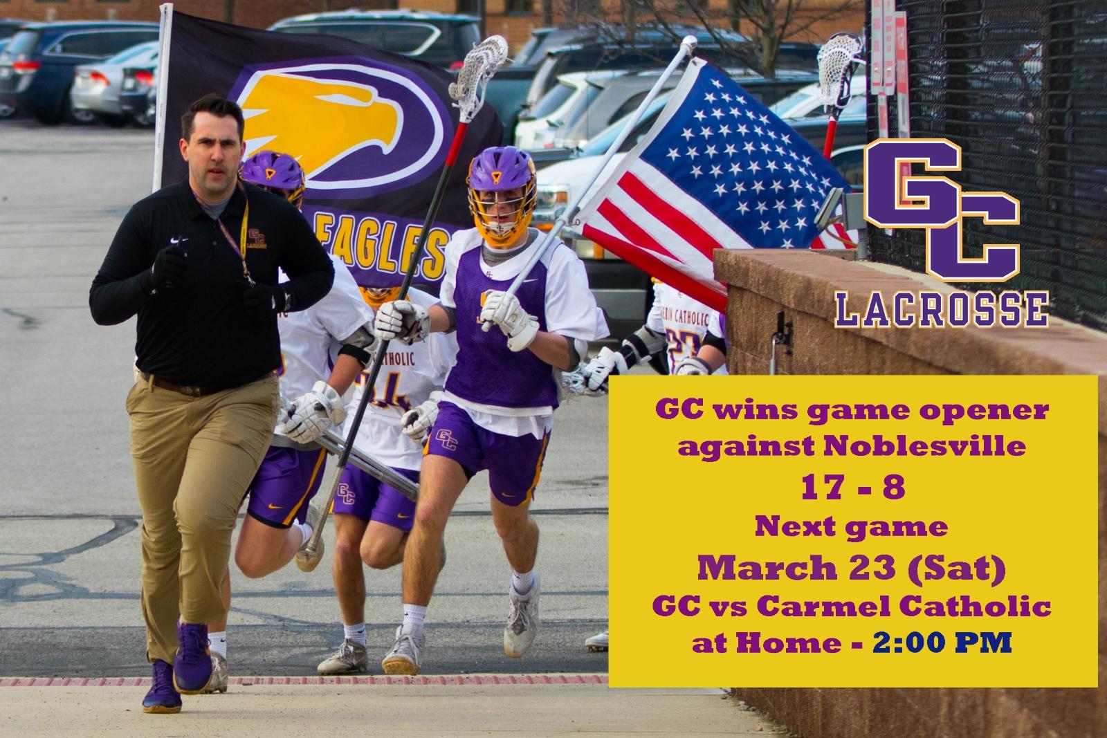 GC Lax  JV & Varsity: WINS season opener against Noblesville – Game tomorrow at 2:00pm – Carmel Catholic