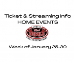Ticket & Streaming Info HOME Events – Wk of Jan. 25-30