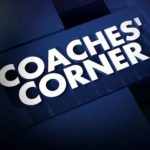 Coach's Corner Week of 11.4.19
