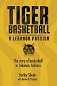 THE HISTORY OF  TIGER BOYS BASKETBALL AVAILABLE NOW!