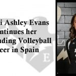ALUMNI – Ashley Evans Continues her Outstanding Volleyball Career in Spain