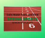 Senior Spring Sport Spotlight:  Colin Walsh, Track and Field