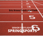 Senior Spring Sport Spotlights:  Eric Kronz, Track and Field