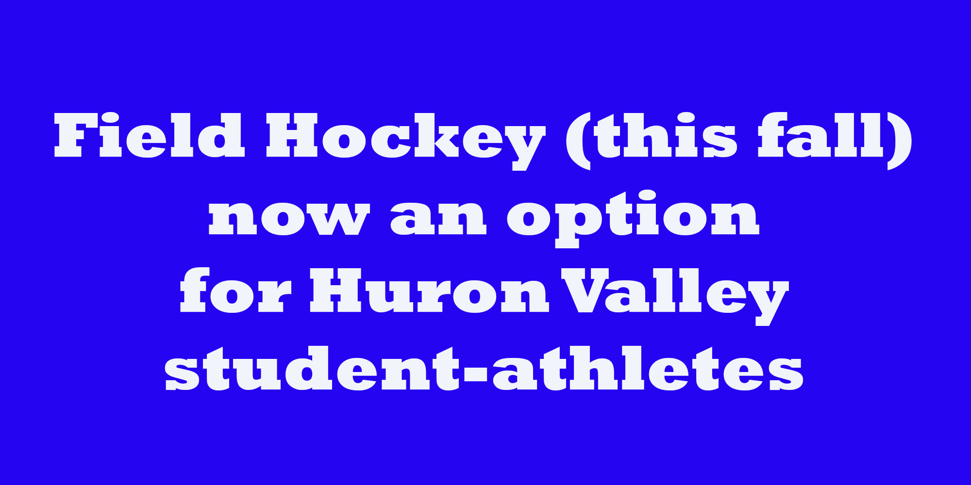 FIELD HOCKEY now an option for Huron Valley student-athletes