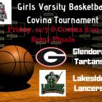 Girls Varsity Basketball:  Covina T-  Semifinals Friday 12/7