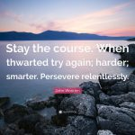 Stay the Course!