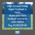 CBS13 Wants your Comments and Video Clips for the Friday Night Football Season
