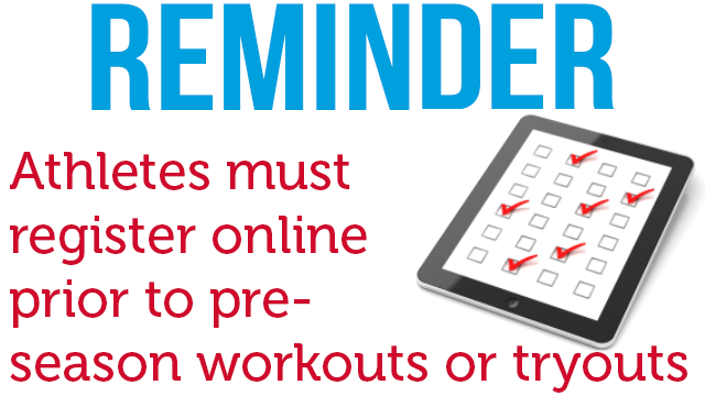 Reminder – Athletes Must Register Online Prior To Pre-Season Workouts or Tryouts