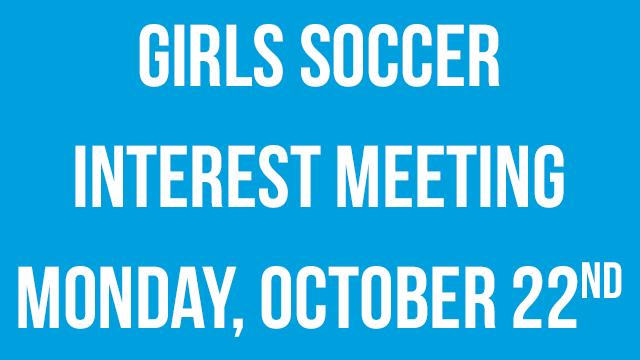 Girls Soccer Interest Meeting on Monday 10/22