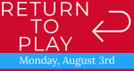 Return To Play August 3rd – Paperwork Deadline July 31st