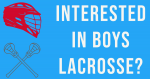 Interested in Playing Boys Lacrosse?