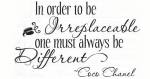 'In order to be irreplaceable, one must always be different'