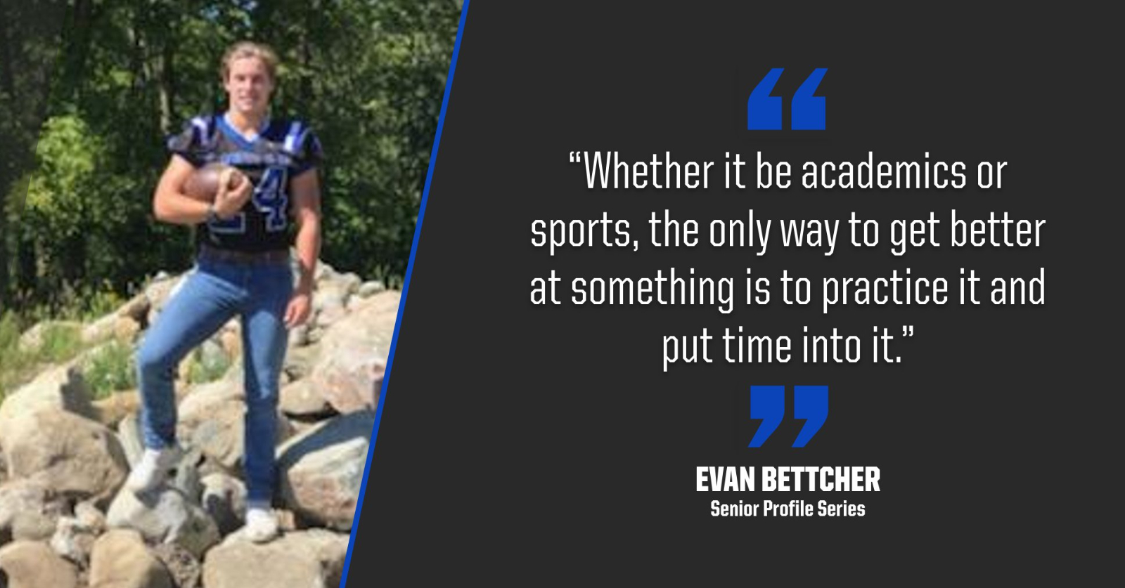 """EVAN BETTCHER: """". . . The Only Way To Get Better At Something Is To Practice It And Put Time Into It."""""""