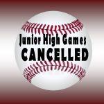 NO JUNIOR HIGH BASEBALL GAMES TODAY!