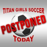 GCHS TITAN GIRLS SOCCER HAS BEEN CANCELED FOR TODAY