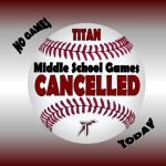 TITAN MIDDLE SCHOOL BASEBALL CANCELLED FOR TODAY 2-20-20