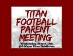 TITAN FOOTBALL PARENT MEETING ~ 3-17-21